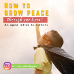 How to Grow Peace through our lives (An Open Letter to Fathers)
