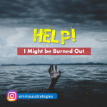 Help! I Might be Burned Out