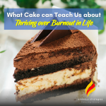 What Cake can Teach Us about Thriving over Burnout in Life