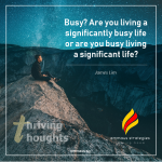 Thriving Thoughts #3 – Significantly Busy or Busy with Significance?